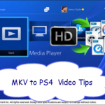 How to Play MKV on PS4 Without any hassle?